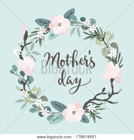 Mothers day greeting card, invitation. Brush script, calligraphic design. Floral wreath made of olive and eucalyptus leaves and magnolia flowers, stock vector illustration.