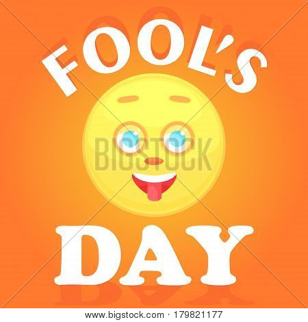 Festive card for the day of the fool. The face of the smile icon shows the tongue the cheerful is isolated on a gradient orange background the text with a shadow.