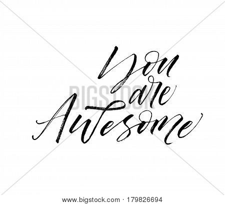 You are awesome phrase. Phrase for Valentine's day. Ink illustration. Modern brush calligraphy. Isolated on white background.
