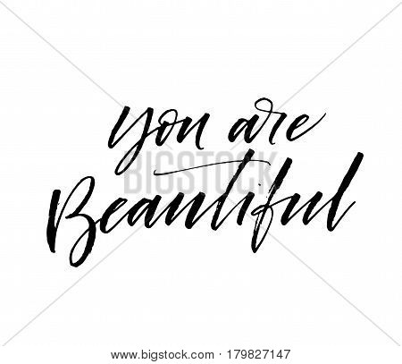 You are beautiful phrase. Phrase for Valentine's day. Ink illustration. Modern brush calligraphy. Isolated on white background.