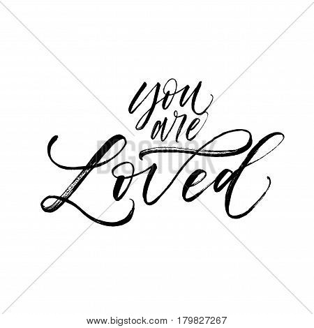 You are loved phrase. Phrase for Valentine's day. Ink illustration. Modern brush calligraphy. Isolated on white background.