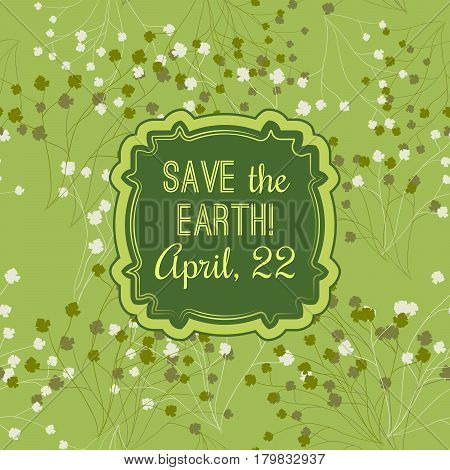 Save the Earth banner, April 22 celebrating the Earth Day poster, handwriting in clover frame, eco friendly green design with grass, floral pattern, care the environment concept, vector illustration
