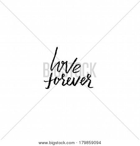 Love forever. Hand drawn romantic phrase. Chalk texture illustration. Chalk calligraphy. Romantic Valentines day card.