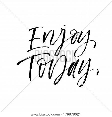 Enjoy today card. Positive lettering. Ink illustration. Modern brush calligraphy. Isolated on white background.