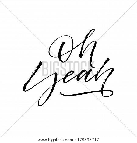 Oh yeah card. Ink illustration. Modern brush calligraphy. Isolated on white background.