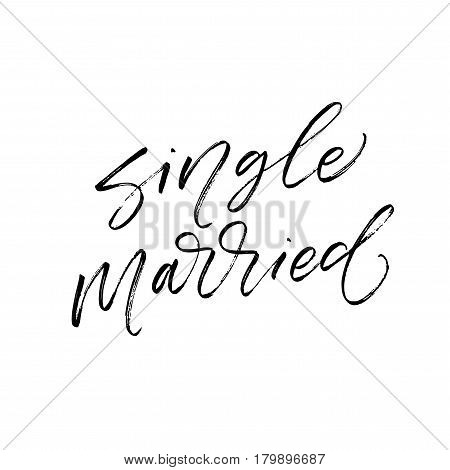 Single and married phrases. Ink illustration. Modern brush calligraphy. Isolated on white background.