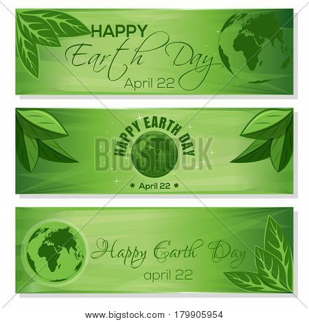 Set green banners for Earth Day with globe, green leaves and greeting inscription. Happy Earth Day. April 22. Vector illustration