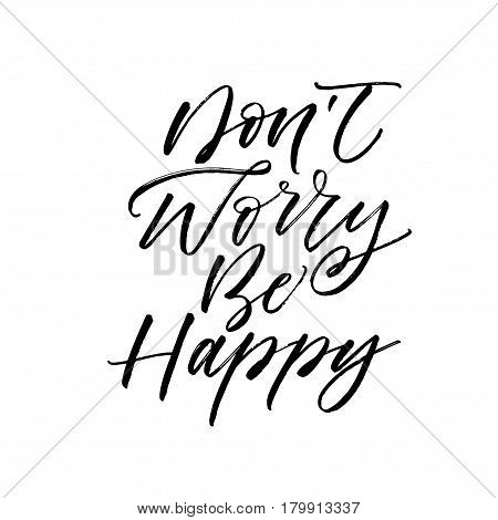 Don't worry be happy card. Positive phrase. Ink illustration. Modern brush calligraphy. Isolated on white background.