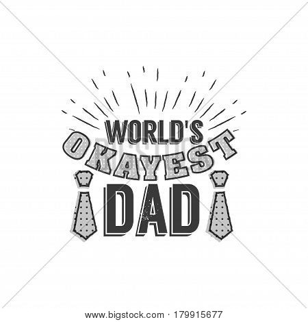 Isolated Happy fathers day quotes on the white background. World s okayest dad.Congratulation label, badge vector. Mustache, stars elements for your design.