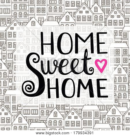Home Sweet Home lettering. Vector hand drawn lettering for your design. Inspirational quote. Vector illustration. Typographic poster design. Isolated.