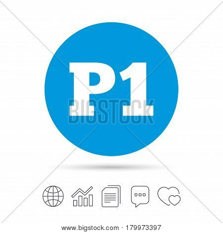 Parking first floor sign icon. Car parking P1 symbol. Copy files, chat speech bubble and chart web icons. Vector