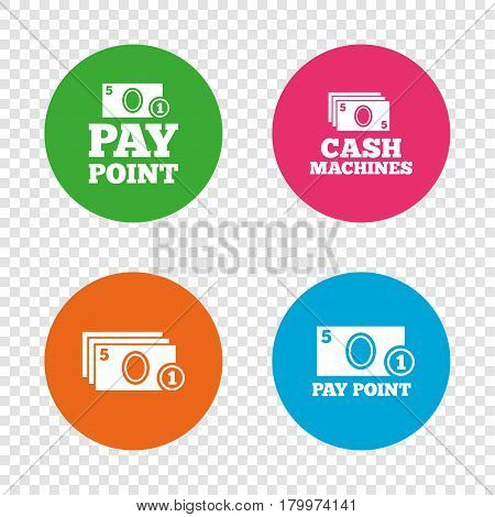 Cash and coin icons. Cash machines or ATM signs. Pay point or Withdrawal symbols. Round buttons on transparent background. Vector
