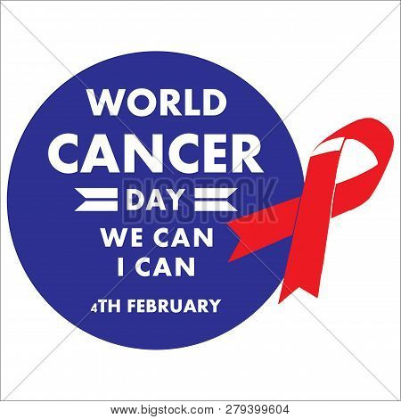 Cancer Day Concept. We Can I Can. World Awareness Ribbon Of Cancer. Preventive Health Care Vector Ba