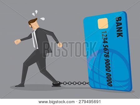 Cartoon Businessman With Foot Chained To Bank Credit Card Trying To Escape. Creative Vector Illustra