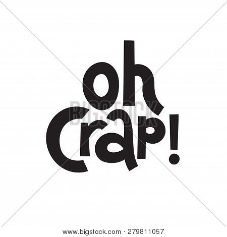 Oh Crap - Funny Birthday Slogan Stylized Typography. Social Media, Poster, Card, Banner, Textile, Gi