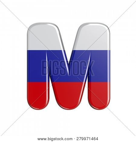 3d Capital character M covered in Russia flag texture isolated on white background. This font collection is well-suited for various projects related but not limited to Russia, politics, economics...