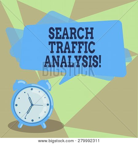 Text sign showing Search Traffic Analysis. Conceptual photo network bandwidth monitoring software or application Blank Rectangular Color Speech Bubble Overlay and Analog Alarm Clock. poster