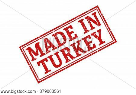 Stamp With The Inscription Made In Turkey, Isolated On A White Background,