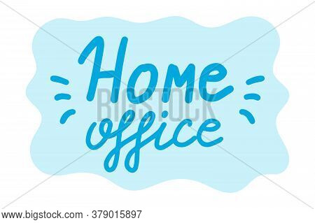 Home Office. Lettering Calligraphy Illustration. Work Online,working From Home, Freelance Concept .v