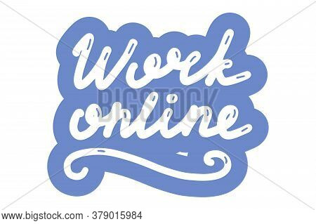 Work Online, Lettering Calligraphy Illustration. Home Office, Working From Home. Freelance Concept.