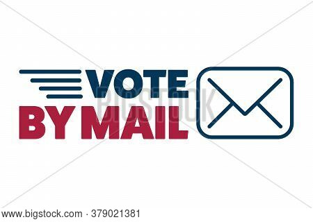 Vote By Mail. Stay Safe Concept. The 2020 United States Presidential Election. Template For Backgrou