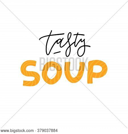 Tasty Soup Logo. Trendy Lettering Calligraphic Inscription. Black And White And Colored Versions. Ho