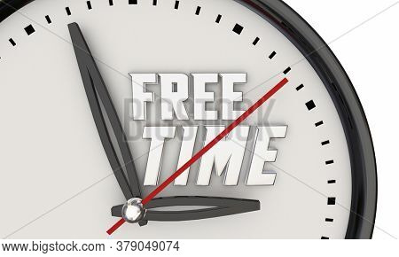 Free Time Spare Leisure Clock Relax Rest Vacation Break 3d Illustration