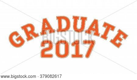 Graduated In 2017. Lettering For A Senior Class, Reunion, Or Special Event. Vector For Printing On C