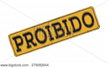 Prohibited. Old Worn Metal Sign Isolated On A White Background. The Grunge Style. The Language Portu
