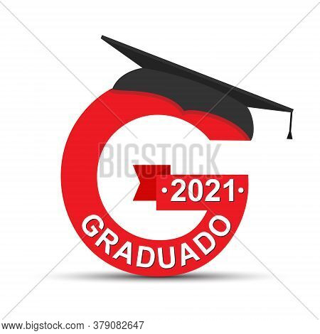 Stylized Letter G With The Inscription Graduate 2021 And The Graduate Cap. Simple Stock Design Isola