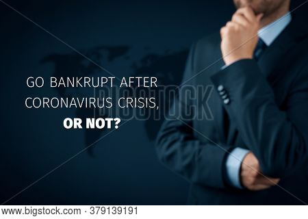 Go Bankrupt After Coronavirus Crisis, Or Not? Post Covid-19 Business Concept. Is Crisis After Covid-