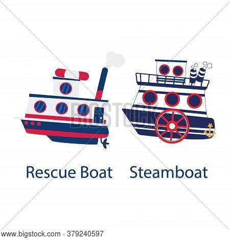 Vector Set Of Water Vessels. Rescue Boat With Lifebuoy On Board. Wheel Paddle Boat With Steaming Pip