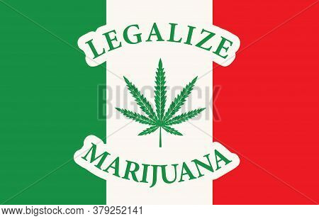 Banner In The Form Of The Italian Flag With A Hemp Leaf. The Concept Of Legalizing Marijuana, Cannab