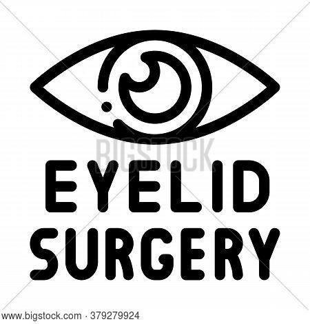 Eyelid Surgery Icon Vector. Eyelid Surgery Sign. Isolated Contour Symbol Illustration
