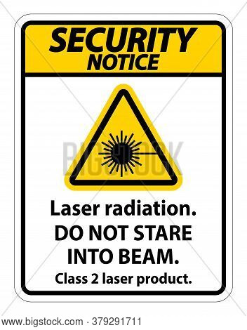 Security Notice Laser Radiation,do Not Stare Into Beam,class 2 Laser Product Sign On White Backgroun