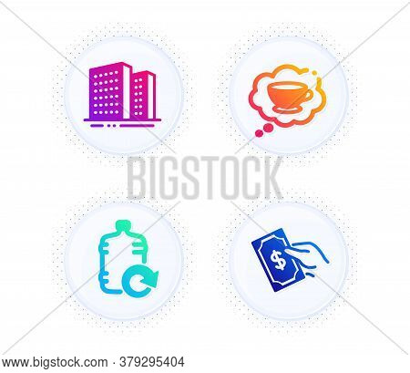 Refill Water, Coffee Cup And Buildings Icons Simple Set. Button With Halftone Dots. Pay Money Sign.