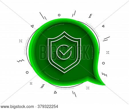 Approved Shield Line Icon. Chat Bubble With Shadow. Accepted Or Confirmed Sign. Protection Symbol. T