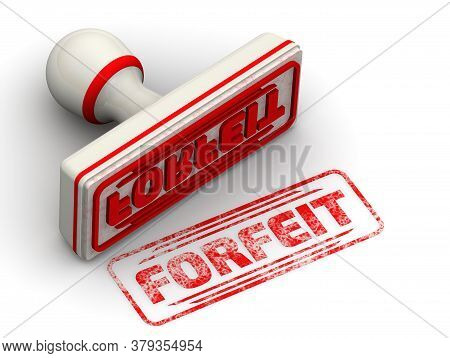 Forfeit. The Stamp And An Imprint. White Stamp And Red Imprint With The Word Forfeit On A White Surf