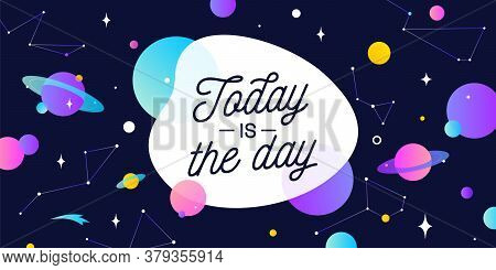 Today Of The Day. Motivation Banner, Speech Bubble. Message Quote, Poster, Speech Bubble With Positi