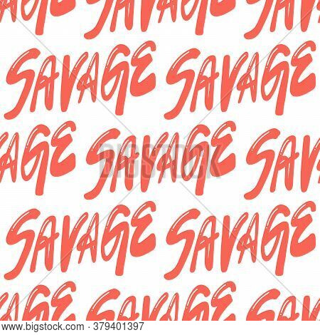 Savage. Vector Seamless Pattern With Calligraphy Hand Drawn Text. Good For Wrapping Paper, Wedding C