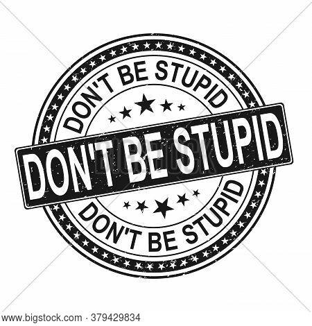 Black Dont Be Stupid. Blue Round Grunge Vintage Sign