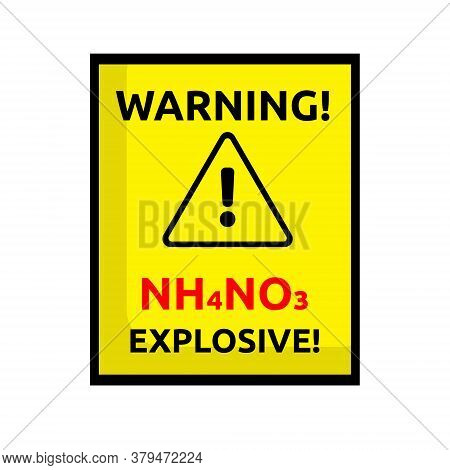 Hazard Warning Sign. Attention Ammonium Nitrate Is Explosive. Warning About The Dangers Of Chemical