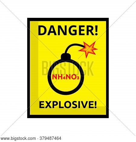 Bomb Danger, Sign Explosive. Attention Ammonium Nitrate Is Explosive. Warning About The Dangers Of C