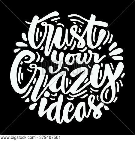 Trust Your Crazy Ideas Hand Lettering. Motivational Quote.