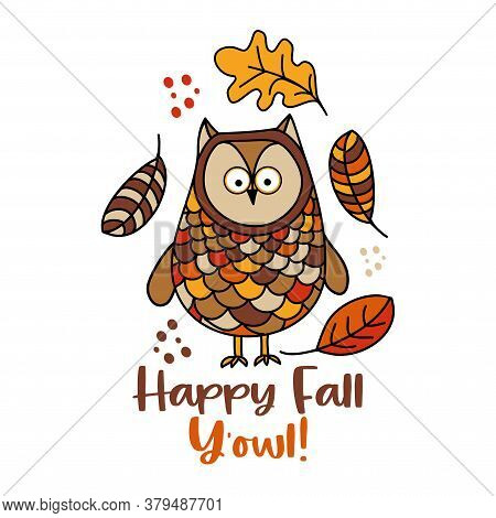 Happy Fall Y'all - Hand Drawn Vector Illustration With Cute Owl And Falling Leaves. Autumn Color Pos