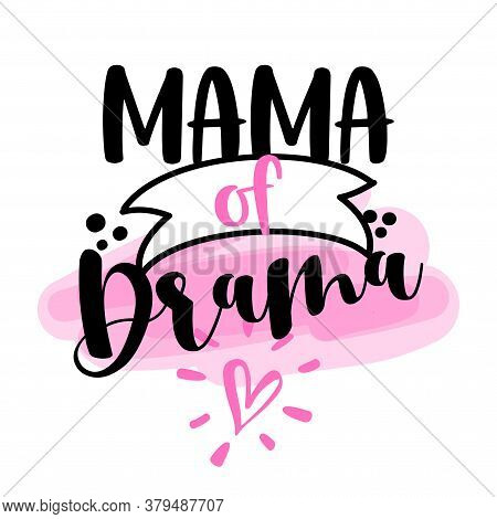 Mama Of Drama - Hand Drawn Typography Poster. Conceptual Handwritten Text. Hand Letter Script Word A