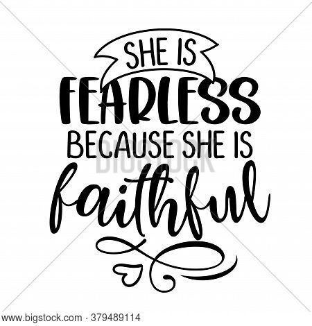 She Is Fearless, Because She Is Faithful - Inspirational Handwritten Quote, Lettering Message. Hand