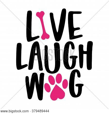 Live Laugh Wag - Words With Dog Footprint. - Funny Pet Vector Saying With Puppy Paw, Heart And Bone.