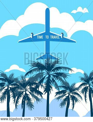 Time To Travel Poster Holiday Summer Vacation. Plane Bottom View Palms Sky Clouds Vintage Retro. Vec