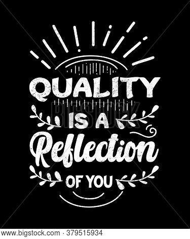Quality Is A Reflection Of You Quote In A Grunge Style Graphic Great For Personal Or Business Concep